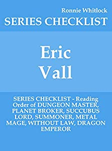 Eric Vall - SERIES CHECKLIST - Reading Order of DUNGEON MASTER, PLANET BROKER, SUCCUBUS LORD, SUMMONER, METAL MAGE, WITHOUT LAW, DRAGON EMPEROR