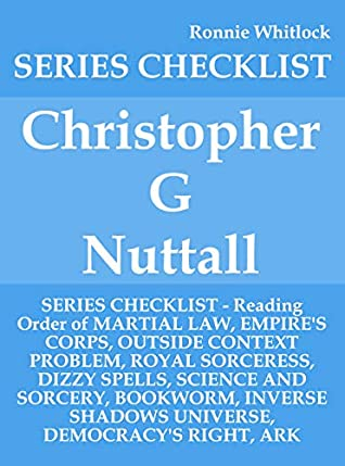 Christopher G Nuttall - SERIES CHECKLIST - Reading Order of MARTIAL LAW, EMPIRE'S CORPS, OUTSIDE CONTEXT PROBLEM, ROYAL SORCERESS, DIZZY SPELLS, SCIENCE AND SORCERY, BOOKWORM, INVERSE SHADOW
