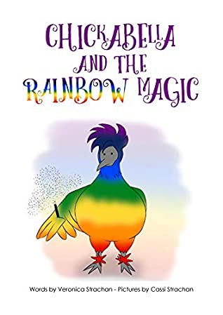 Chickabella and the Rainbow Magic (The Adventures of Chickabella Book 1)