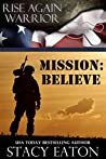Mission: Believe (Rise Again Warrior #1)