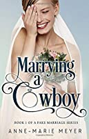 Marrying a Cowboy (A Fake Marriage Series)