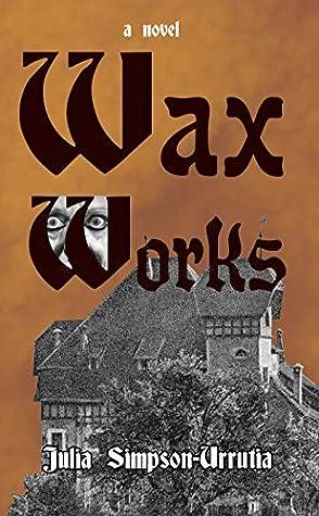 Wax Works by Julia Juwairiah Simpson-Urr...