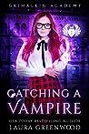 Catching a Vampire (Grimalkin Academy: Catacombs, #1)