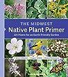 The Midwest Native Plant Primer by Alan Branhagen