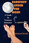Barefoot Under The Moon: A Trash To Treasure Romance