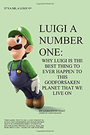 Luigi A Number One: Why Luigi is the Best Thing to Ever Happen to This Godforsaken Planet That We Live On
