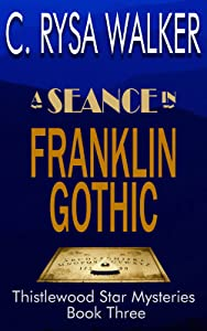 A Séance in Franklin Gothic (Thistlewood Star Mysteries, #3)