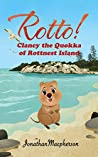 Rotto! (Book 1) Clancy the Quokka of Rottnest Island