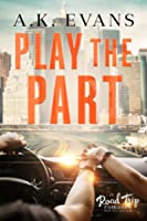 Play the Part (Road Trip Romance, #2)