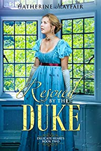 Rescued By The Duke (Delicate Hearts, #2)