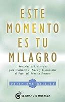 Este momento es tu milagro: Herramientas espirituales para trascender el miedo y experimentar el poder del momento presente