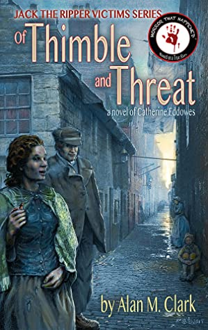 Of Thimble and Threat: A Novel of Catherine Eddowes, the Fourth Victim of Jack the Ripper