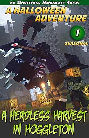 A Headless Harvest in Hoggleton: Halloween Comics (Seasonal Minecraft Comics Book 1)