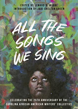 All the Songs We Sing: Celebrating the 25th Anniversary of the Carolina African American Writers' Collective