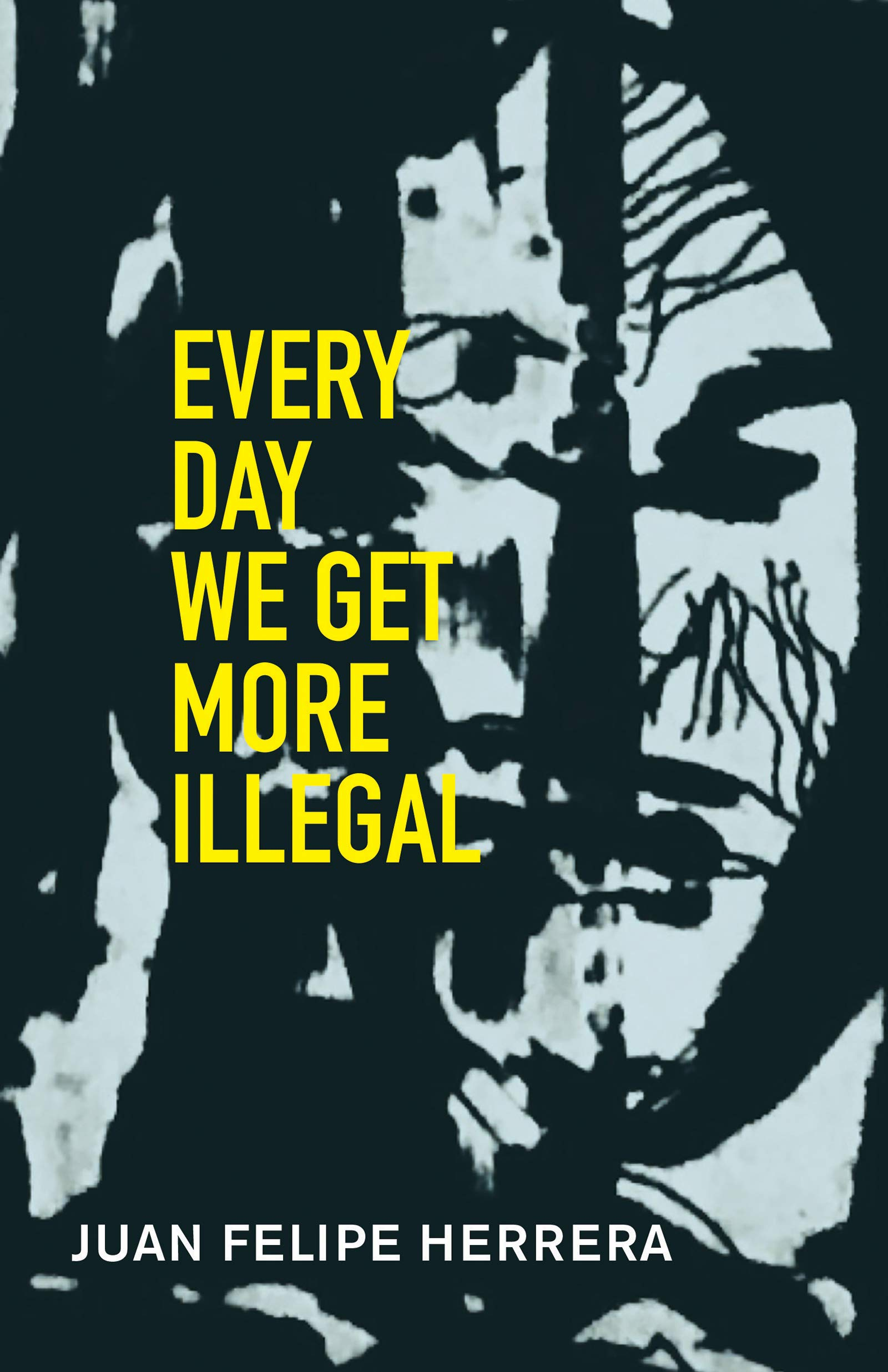 Every Day We Get More Illegal