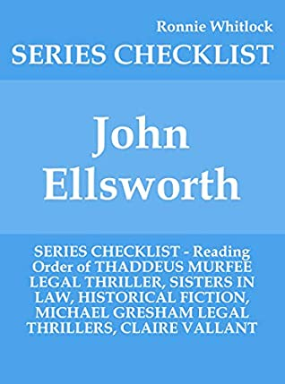 John Ellsworth - SERIES CHECKLIST - Reading Order of THADDEUS MURFEE LEGAL THRILLER, SISTERS IN LAW, HISTORICAL FICTION, MICHAEL GRESHAM LEGAL THRILLERS, CLAIRE VALLANT