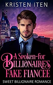A Spoken-for Billionaire's Fake Fiancee (Sweet Billionaire Romance Book 3)
