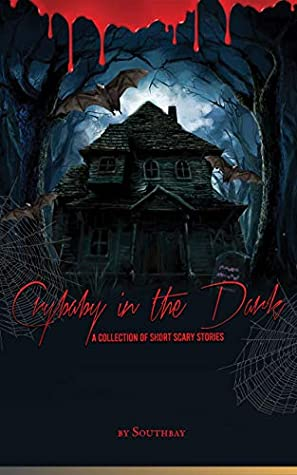 Crybaby in the Dark: A collection of short horror stories
