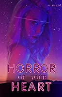 Horror of Your Heart (Tears of the Cosmos, #1)