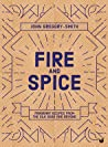 Fire & Spice: Fragrant Recipes from the Silk Road and Beyond