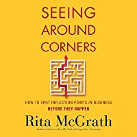 Seeing Around Corners: How to Spot Inflection Points in Business Before They Happen
