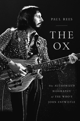 The Ox: The Authorized Biography of The Who's John Entwistle