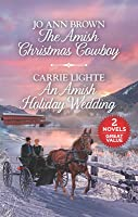 The Amish Christmas Cowboy and an Amish Holiday Wedding: A 2-In-1 Collection