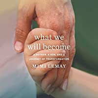 What We Will Become Lib/E: A Mother, a Son, and a Journey of Transformation