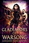 Gladiators of Warsong (A Hundred Halls: Gamemakers Online, #2)