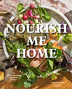 Nourish Me Home: 125 Soul-Sustaining Recipes Inspired by the Elements