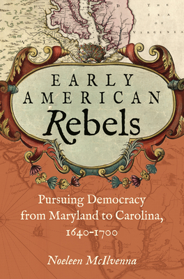 Early American Rebels: Pursuing Democracy from Maryland to Carolina, 1640-1700