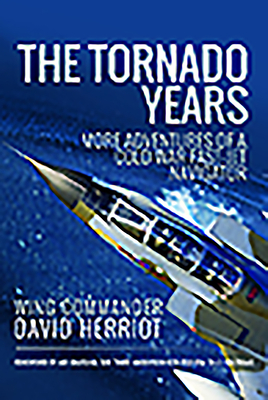 The Tornado Years: More Adventures of a Cold War Fast-Jet Navigator