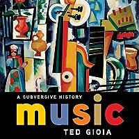 Music: A Subversive History Lib/E: A Subversive History