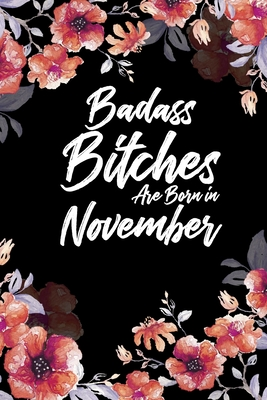 Badass Bitches Are Born In November: Blank Lined 100 page 6 x 9 Floral pattern Water Color Planner and Notebook For a November birthday unique gifts for women or her to jot down ideas and notes