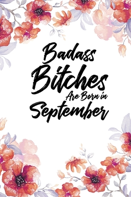 Badass Bitches Are Born In September: Blank Lined 100 page 6 x 9 Floral Light Water Color Planner and Notebook For a September birthday unique gifts for women or her to jot down ideas and notes