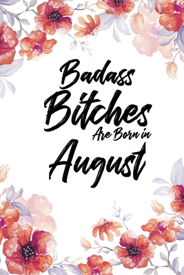 Badass Bitches Are Born In August: Blank Lined 100 page 6 x 9 Floral Light Water Color Planner and Notebook For an August birthday unique gifts for women or her to jot down ideas and notes