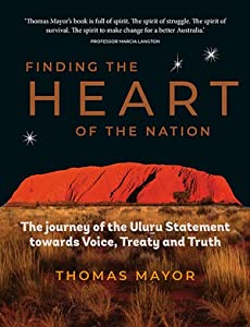 Finding the Heart of the Nation - The Journey of the Uluru Statement towards Voice, Treaty and Truth