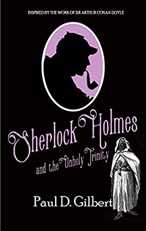 SHERLOCK HOLMES AND THE UNHOLY TRINITY a gripping mystery inspired by the work of Sir Arthur Conan Doyle (The Odyssey of Sherlock Holmes Book 1)