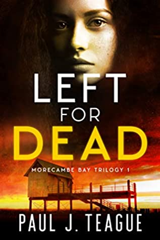 Left For Dead by Paul J. Teague