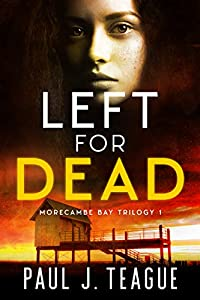 Left For Dead (Morecambe Bay Trilogy, #1)