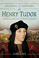 Following in the Footsteps of Henry Tudor: A Historical Journey from Pembroke to Bosworth