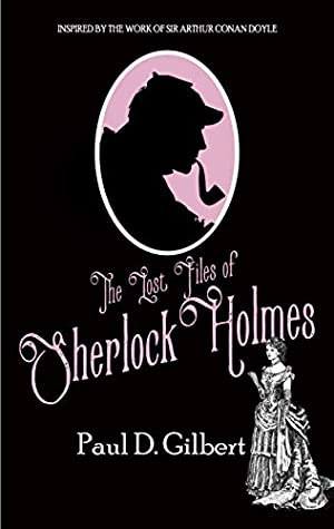 THE LOST FILES OF SHERLOCK HOLMES a gripping mystery inspired by the work of Sir Arthur Conan Doyle