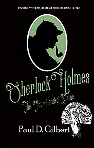SHERLOCK HOLMES: THE FOUR-HANDED GAME a gripping mystery inspired by the work of Sir Arthur Conan Doyle (The Odyssey of Sherlock Holmes Book 2)