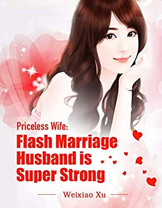 Priceless Wife_ Flash Marriage Husband is Super Strong
