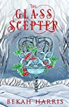 The Glass Scepter (Iron Crown Faerie Tales, #5)