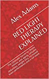 RED LIGHT THERAPY EXPLAINED: The Ultimate Secret to: Stress relieve, anti aging, cellulite reduction, weight loss, increased brain performance, anti-inflammatory and a lot more