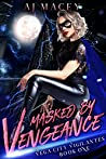 Masked by Vengeance (Vega City Vigilantes #1)