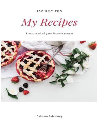 My Recipes: Treasure All of Your Favorite Recipes (150 Recipes)