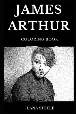 James Arthur Coloring Book: Legendary Soul Pop Prodigy and Famous X Factor Star, Millennial Icon and Acclaimed Singer Inspired Adult Coloring Book