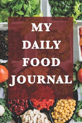 My Daily Food Journal: Notebook with Daily and Weekly Self Assessments for Planning and Tracking Meals, Goals, Gratitudes and Habits